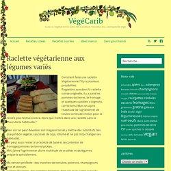 Raclette végétarienne aux légumes variés