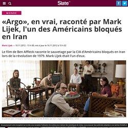 «Argo», en vrai, raconté par Mark Lijek, l'un des Américains bloqués en Iran
