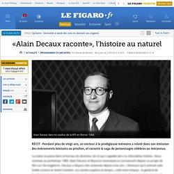 «Alain Decaux raconte», l'histoire au naturel