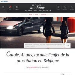 Carole, 41 ans, raconte l'enfer de la prostitution en Belgique