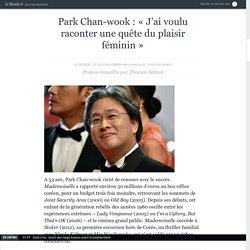 Park Chan-wook: «J'ai raconté une quête du plaisir féminin»