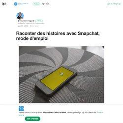 Raconter des histoires avec Snapchat, mode d'emploi