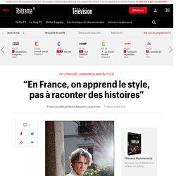 """""""En France, on apprend le style, pas à raconter des histoires"""""""