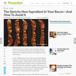 PREVENTION 17/09/15 The Sketchy New Ingredient In Your Bacon—And How To Avoid It