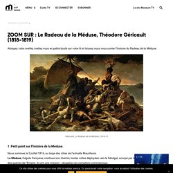 ZOOM SUR : Le Radeau de la Méduse, Théodore Géricault (1818-1819)