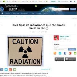Diez tipos de radiaciones que recibimos diariamente (I)