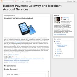 Radiant Payment Gateway and Merchant Account Services: Now Get Paid Without Going to Bank