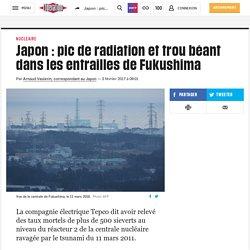 Japon : pic de radiation et trou béant dans les entrailles de Fukushima