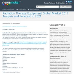 Radiation Therapy Equipment Global Market 2017 Analysis and Forecast to 2021