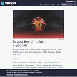Is your fear of radiation irrational?