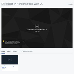 Live Radiation Monitoring from West LA on USTREAM: This stream is of live radiation monitoring in West LA. More information about what you are seeing is at