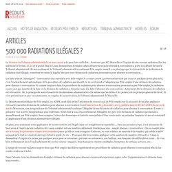 Recours radiation - 500 000 radiations illégales ?