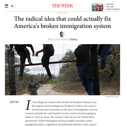 The radical idea that could actually fix America's broken immigration system