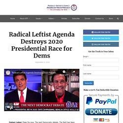 Radical Leftist Agenda Destroys 2020 Presidential Race for Dems