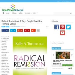 Radical Remissions: 9 Ways People Have Beat Terminal Cancer