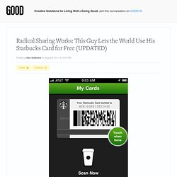 Radical Sharing Works: This Guy Lets the World Use His Starbucks Card for Free (UPDATED) - Business