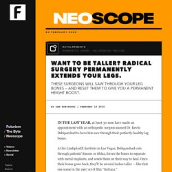 Want to Be Taller? Radical Surgery Permanently Extends Your Legs.