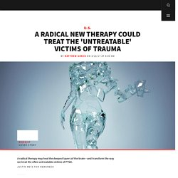 A Radical New Therapy Could Treat the 'Untreatable' Victims of Trauma