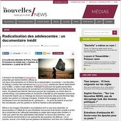 Radicalisation des adolescentes : un documentaire inédit - Les Nouvelles NEWS