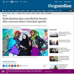 Radicalisation play cancelled by theatre after concerns about 'extremist agenda'