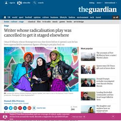 Writer whose radicalisation play was cancelled to get it staged elsewhere