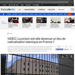 La prison est-elle devenue un lieu de radicalisation islamique en France ?