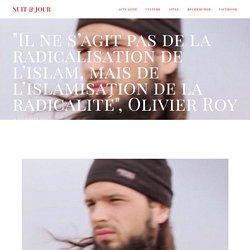 """""""Il ne s'agit pas de la radicalisation de l'islam, mais de l'islamisation de la radicalité"""", Olivier Roy — NUIT & JOUR"""