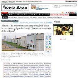 """Béziers : """"La radicalisation n'est pas illégale"""" selon le procureur qui préfère parler """"d'observation stricte de la religion"""""""