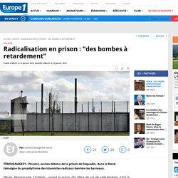 "Radicalisation en prison : ""des bombes à retardement"""