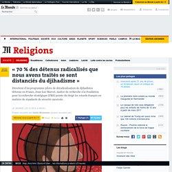 «70% des détenus radicalisés que nous avons traités se sont distanciés du djihadisme»