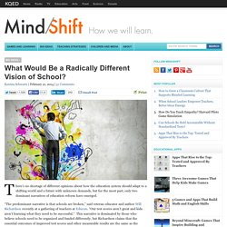 What Would Be a Radically Different Vision of School?