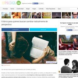 6 libros para quienes buscan cambiar radicalmente de perspectiva