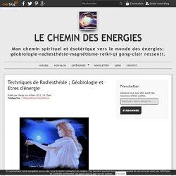 Techniques de Radiesthésie ; Géobiologie et Etres d'énergie - Le Chemin des Energies