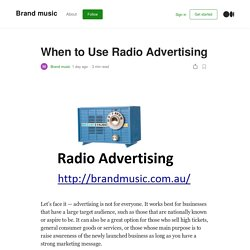 When to Use Radio Advertising. Let's face it — advertising is not for…