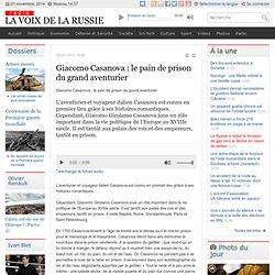 Giacomo Casanova : le pain de prison du grand aventurier