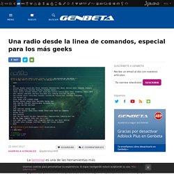 Una radio desde la linea de comandos, especial para los más geeks
