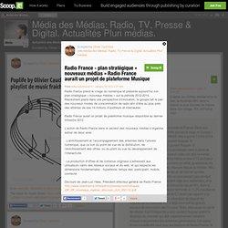 Radio France - plan stratégique « nouveaux médias » Radio France aurait un projet de plateforme Musique