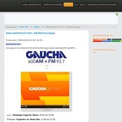 Rádio GAÚCHA AO VIVO / AM 600 Porto Alegre