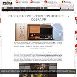 Radio, raconte-nous ton histoire...