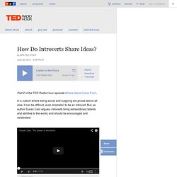 TED Radio Hour: Susan Cain: How Do Introverts Share Ideas?