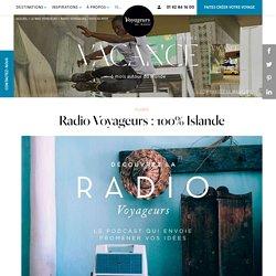 Radio Voyageurs : 100% Islande