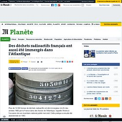 Des déchets radioactifs français ont aussi été immergés dans l'Atlantique