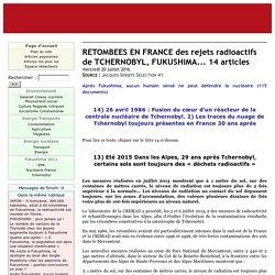 RETOMBEES EN FRANCE des rejets radioactifs de TCHERNOBYL, FUKUSHIMA... 14 articles