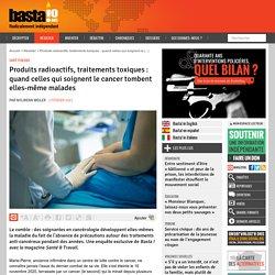 2 fév. 2021 Produits radioactifs, traitements toxiques : quand celles qui soignent le cancer tombent elles-même malades