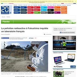 La pollution radioactive à Fukushima inquiète un laboratoire français