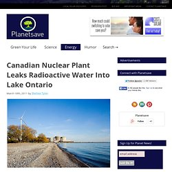 Canadian Nuclear Plant Leaks Radioactive Water Into Lake Ontario – Planetsave.com: climate change and environmental news