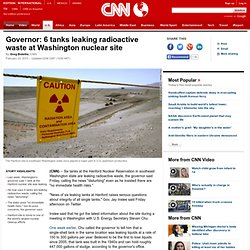 Governor: 6 tanks leaking radioactive waste at Washington nuclear site