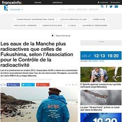 Les eaux de la Manche plus radioactives que celles de Fukushima, selon l'Association pour le Contrôle de la radioactivité - France 3 Basse-Normandie