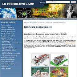 Radioactivite : Réacteurs Génération III