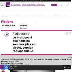 Radiodrama (3/3) : Le bruit court que nous ne sommes plus en direct, version radiophonique